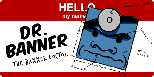 Dr. Banner, the Banner Doctor and Basic Banner Assumptions