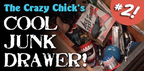 The Crazy Chick's Cool Junk Drawer (Part 2)
