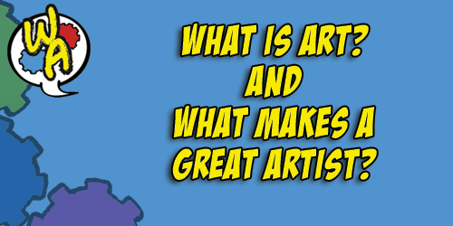 What Is Art/ What Is A Great Artist?
