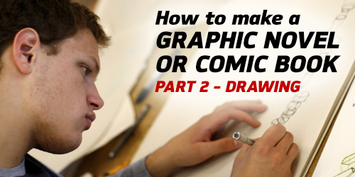 How to Make a Graphic Novel/Comic Book – Part 2 (Drawing)